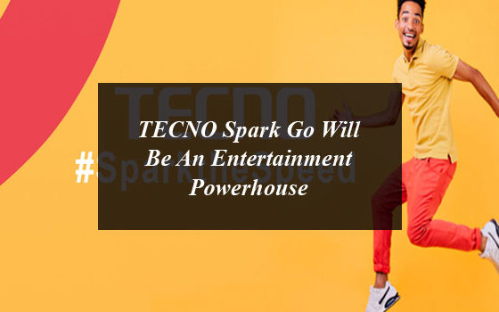 TECNO Spark Go Will Be An Entertainment Powerhouse