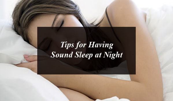 Tips for Having Sound Sleep at Night