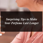 Surprising Tips to Make Your Perfume Last Longer