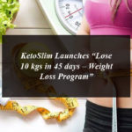 "KetoSlim Launches ""Lose 10 kgs in 45 days – Weight Loss Program"""