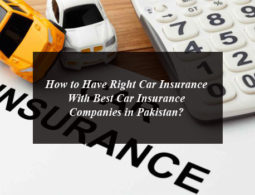How to Have Right Car Insurance With Best Car Insurance Companies in Pakistan?