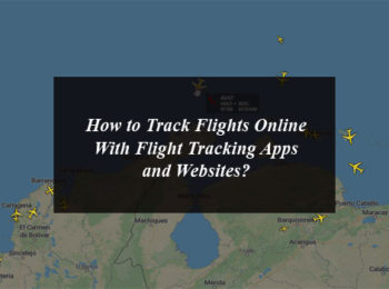 How to Track Flights Online With Flight Tracking Apps and Websites?