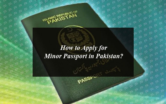 How to Apply for Minor Passport in Pakistan?
