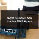 Major Mistakes That Weaken WiFi Signals