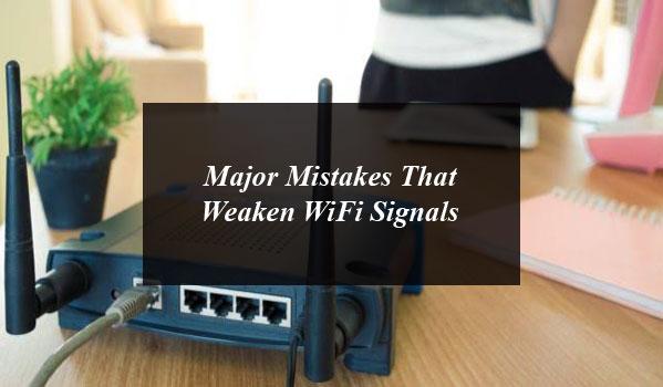 Major Mistakes That Weaken WiFi Signals