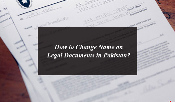 How to Change Name on Legal Documents in Pakistan?