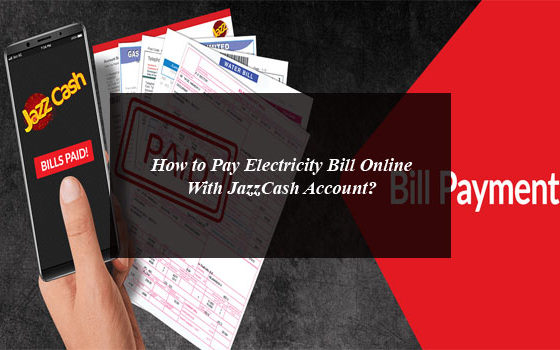 How to Pay Electricity Bill Online With JazzCash Account?