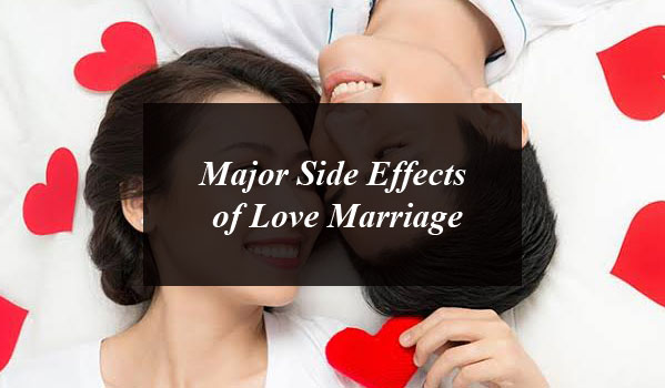 Major Side Effects of Love Marriage