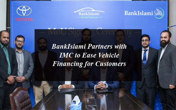 BankIslami Partners with IMC to Ease Vehicle Financing for Customers