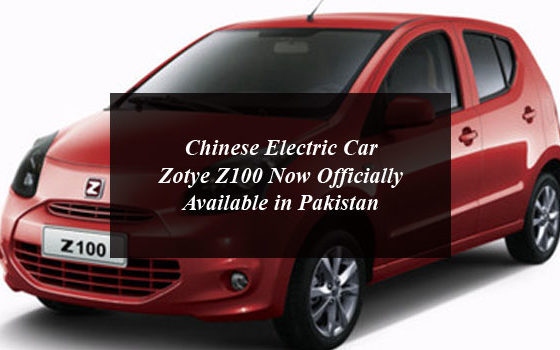 Chinese Electric Car Zotye Z100 Now Officially Available in Pakistan