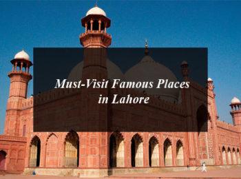 Must-Visit Famous Places in Lahore