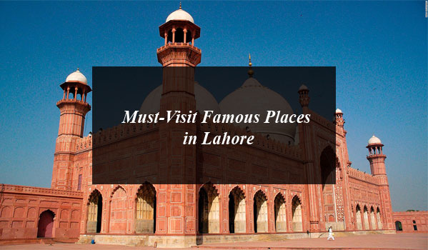 Must-Visit Famous Places in Lahore