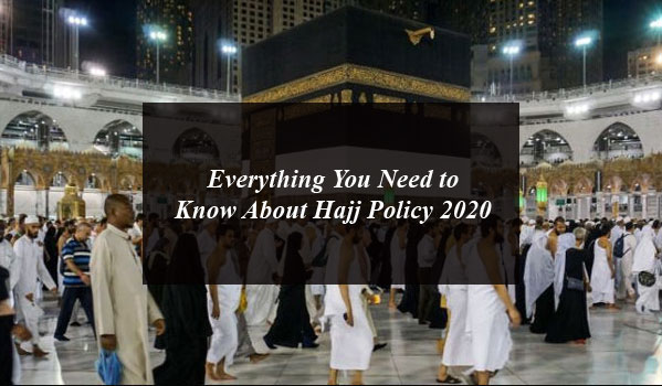 Everything You Need to Know About Hajj Policy 2020