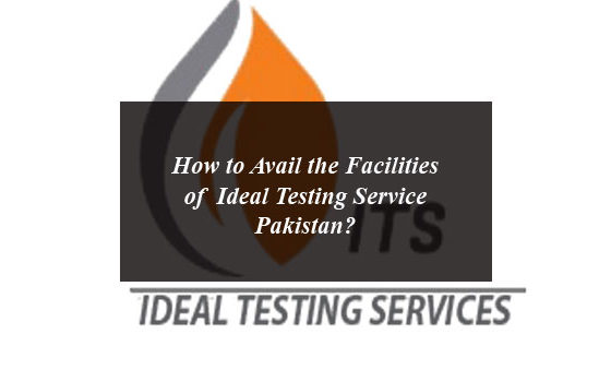 How to Avail the Facilities of Ideal Testing Service Pakistan?