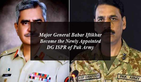 Major General Babar Iftikhar Become the Newly Appointed DG ISPR of Pak Army