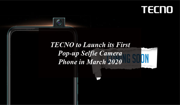 TECNO to Launch its First Pop up Selfie Camera Phone in March 2020