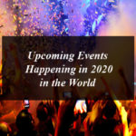 Upcoming Events Happening in 2020 in the World