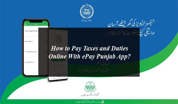 How to Pay Taxes and Duties Online With ePay Punjab App?