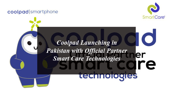 Coolpad Launching in Pakistan with Official Partner Smart Care Technologies