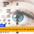 How You Can Protect Your Eyesight Up To The Age Of Ninety