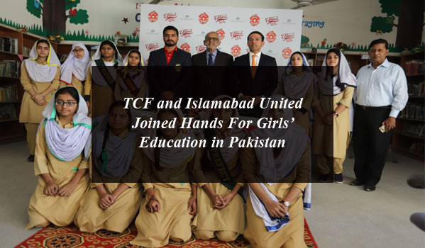TCF and Islamabad United Joined Hands For Girls' Education in Pakistan
