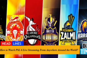 How to Watch PSL 6 Live Streaming From Anywhere Around the World?