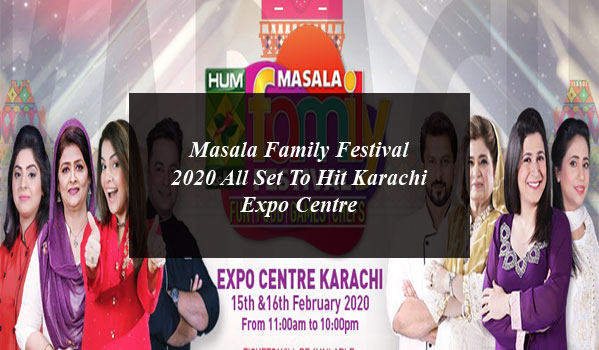 Masala Family Festival 2020 All Set To Hit Karachi Expo Centre