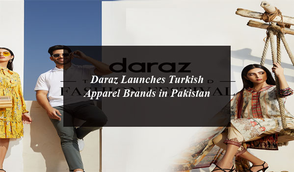 Daraz Launches Turkish Apparel Brands in Pakistan