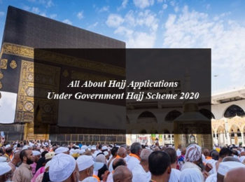 All About Hajj Applications Under Government Hajj Scheme 2020