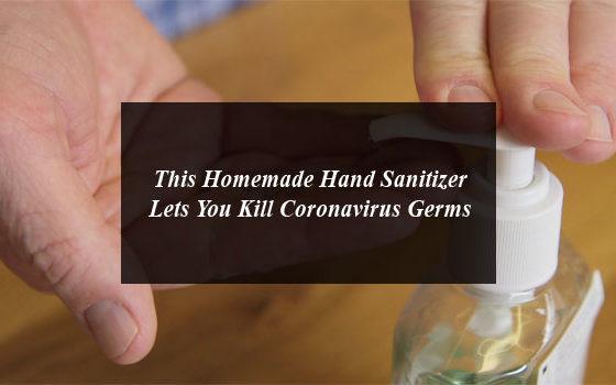 This Homemade Hand Sanitizer Lets You Kill Coronavirus Germs