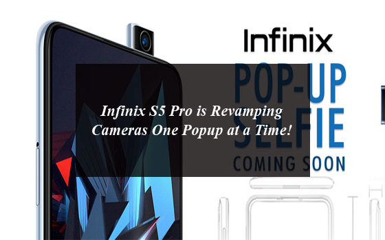 Infinix S5 Pro is Revamping Cameras One Popup at a time!
