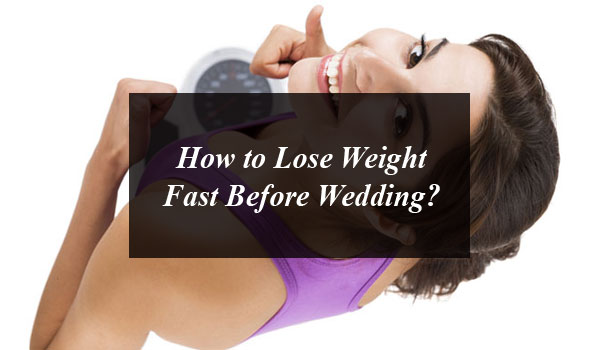 How to Lose Weight Fast Before Wedding?