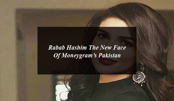 Rabab Hashim The New Face Of Moneygram's Pakistan