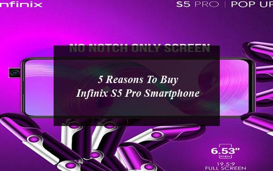 5 Reasons To Buy Infinix S5 Pro Smartphone