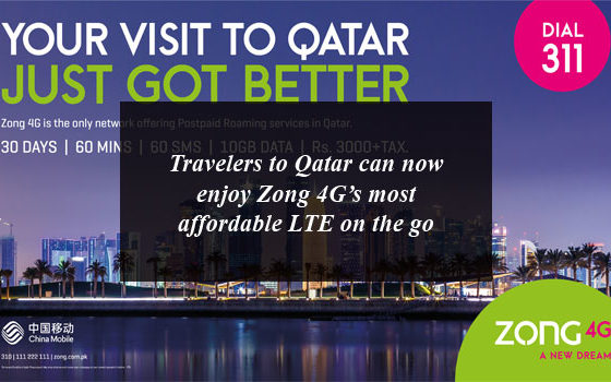 Travelers to Qatar can now enjoy Zong 4G's most affordable LTE on the go