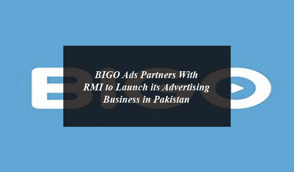 BIGO Ads Partners With RMI to Launch its Advertising Business in Pakistan