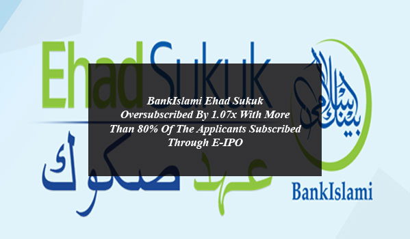 BankIslami Ehad Sukuk Oversubscribed By 1.07x With More Than 80% Of The Applicants Subscribed Through E-IPO