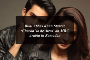 Bilal Abbas Khan Starrer 'Cheekh' to be Aired on MBC Arabia in Ramadan