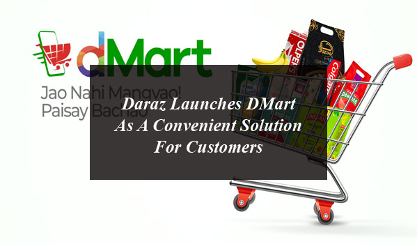 Daraz Launches DMart As A Convenient Solution For Customers