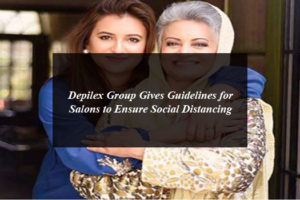 Depilex Group Gives Guidelines for Salons to Ensure Social Distancing