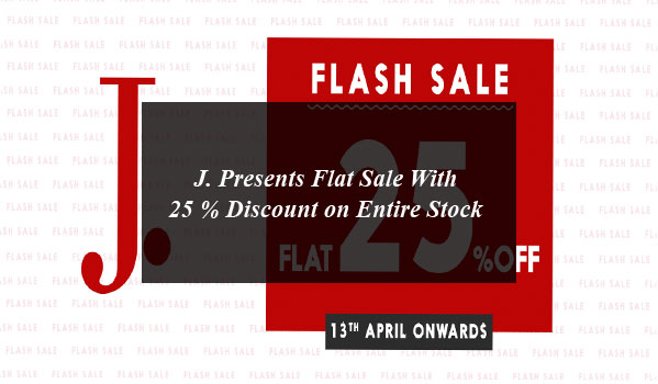 J. Presents Flat Sale With 25 % Discount on Entire Stock