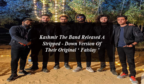 Kashmir The Band Released A Stripped - Down Version Of Their Original ' Faislay '