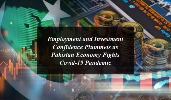 Employment and Investment Confidence Plummets as Pakistan Economy Fights Covid-19 Pandemic