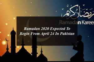 Ramadan 2020 Expected To Begin From April 24 In Pakistan