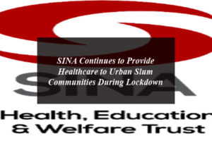 SINA Continues to Provide Healthcare to Urban Slum Communities During Lockdown