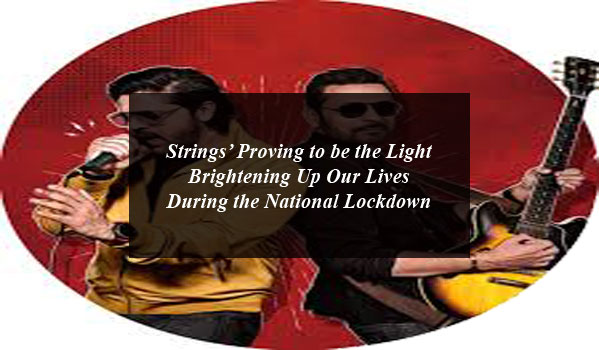 Strings' Proving to be the Light Brightening Up Our Lives During the National Lockdown