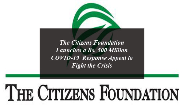 The Citizens Foundation Launches a Rs. 500 Million COVID-19 Response Appeal to Fight the Crisis