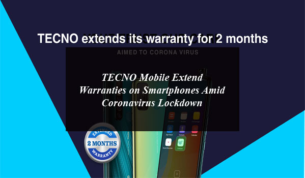 TECNO Mobile Extend Warranties on Smartphones Amid Coronavirus Lockdown