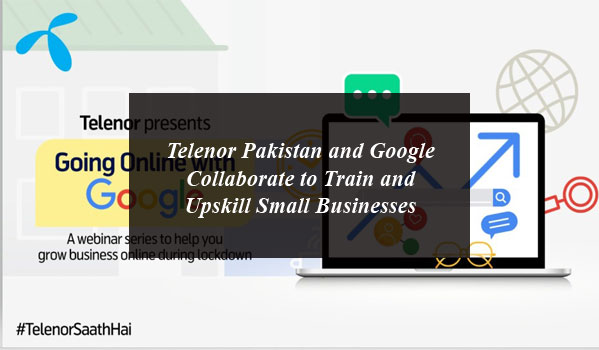 Telenor Pakistan and Google Collaborate to Train and Upskill Small Businesses