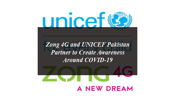 Zong 4G and UNICEF Pakistan Partner to Create Awareness Around COVID-19